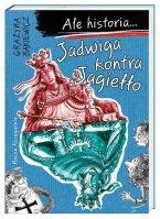 Ale historia Jadwiga kontra Jagiełło