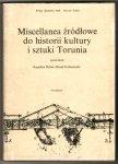 Miscellanea źródłowe do historii kultury i sztuki Torunia, opracowali Bogusław Dybaś i Marek Farbiszewski
