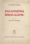 Dryjski Albert - Zagadnienia seksualizmu. Wydanie II poprawione i rozszerzone.
