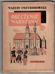 Przyborowski Walery - Oblężenie Warszawy. Powieść historyczna z końca XVIII wieku. [Okładkę proj. K.M.Sopoćko]