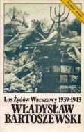 Bartoszewski Władysław - Los Żydów Warszawy 1939-1943.