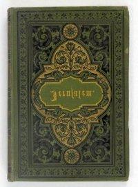 Wolff Philipp - Jerusalem. Nach Eigener Anschauung Und Den Neuesten Forschungen. Geschildert von ... Mit 66 Abbildungen und einem Grundriss von Jerusalem. 1872