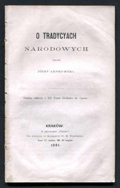 Łepkowski Józef - O tradycyach narodowych napisał ...  Znaczenie mogił. Podania o mogiłach Krakusa, Wandy i smoku wawelskim. Rzecz o powadze tradycyj