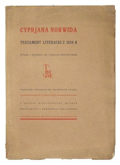 NORWID Cyprian - Cyprjana Norwida testament literacki z 1858 r. Wydał i objaśnił Tadeusz Przypkowski.