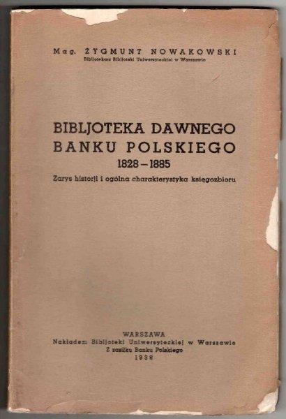Nowakowski Zygmunt - Bibljoteka dawnego Banku Polskiego 1828-1885.