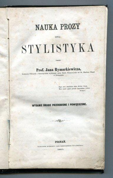 Rymarkiewicz Jan - Nauka prozy czyli stylistyka przez... Wydanie II przerobione i powiększone