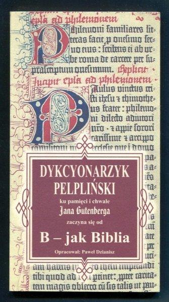 Dzianisz Paweł - Dykcyonarzyk pelpliński ku pamięci i chwale Jana Gutenberga, zaczyna się od B - jak Biblia