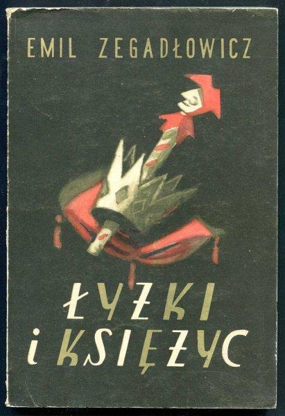 Zegadłowicz Emil - łyżki i księżyc. Groteska straganowa w trzech aktach. Ilustracje i okładkę wykonał Zygmunt Szpingier.