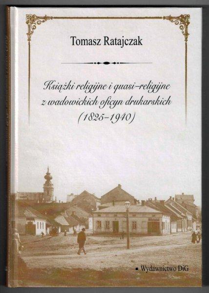 Ratajczak T. - Książki religijne i quasi-religijne z wadowickich oficyn drukarskich (1825-1940)
