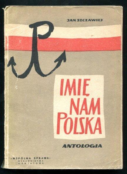 Szczawiej Jan - Imię nam Polska. Antologia.