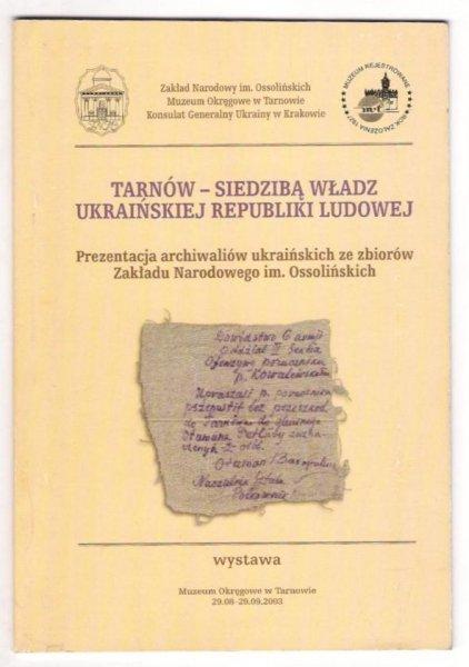 [Katalog]. Tarnów - siedzina władz Ukraińskiej Republiki Ludowej. Prezentacja archiwaliów [...]. 2003.