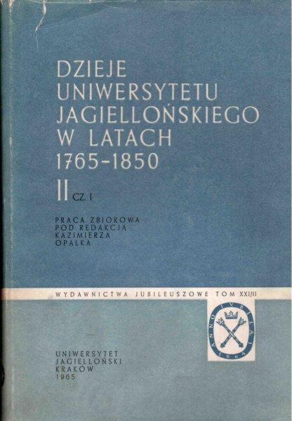 Chamcówna Mirosława, Mrozowska Kamilla - Dzieje Uniwersytetu Jagiellońskiego w latach 1765-1850. T.2, cz.1
