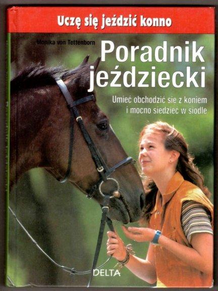 Tettenborn Monika von - Poradnik jeździecki. Umieć obchodzić się z koniem i mocno siedzieć w siodle