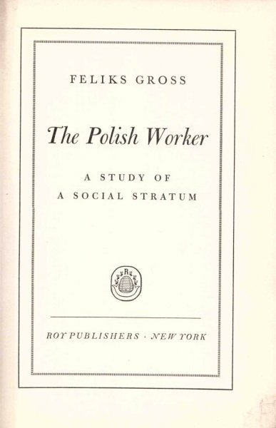 Gross Feliks - The Polish Worker. A study of a social stratum.