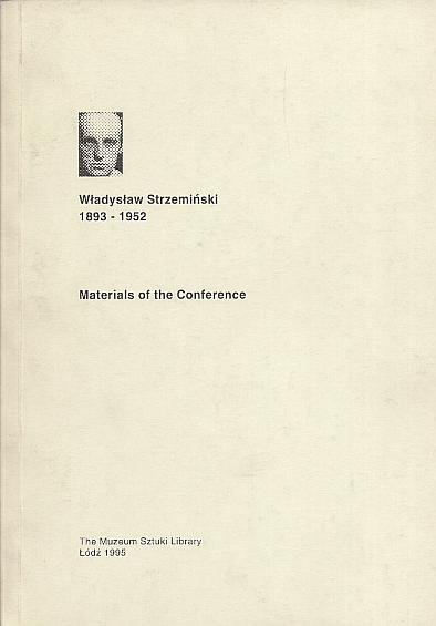 Władysław Strzemiński 1893-1952. Materials of the Conference. Conference organized by the Muzeum Sztuki in Łódź, in co-operation with the Władysław Strzemiński Fine Arts Academy in Łódź 26th and 27th November, 1993.