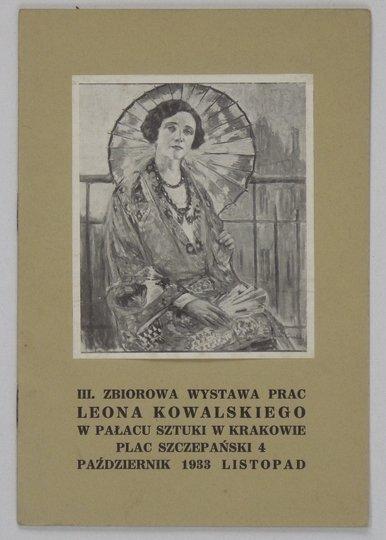 [katalog]. Pałac Sztuki. III. zbiorowa wystawa prac Leona Kowalskiego w ... w Krakowie.