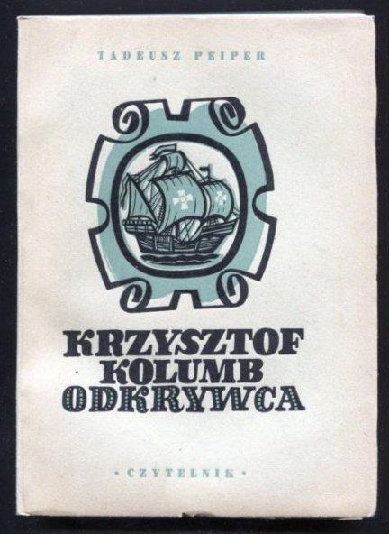Peiper Tadeusz - Krzysztof Kolumb odkrywca