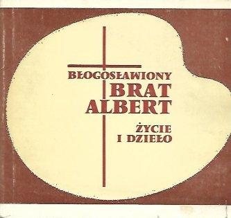 Brat Albert. Życie i dzieło.