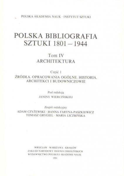 Wiercińska Janina [red.] - Polska Bibliografia Sztuki 1801-1944. T.4: Architektura. Cz.1: Źródła. Opracowania ogólne. Historia. Architekci i budowniczowie.