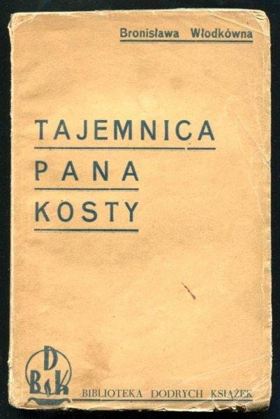 Włodkówna Bronisława - Tajemnica pana Kosty. Powieść.