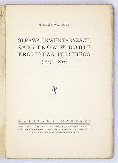 WALICKI Michał - Sprawa inwentaryzacji zabytków w dobie Królestwa Polskiego (1827-1862).