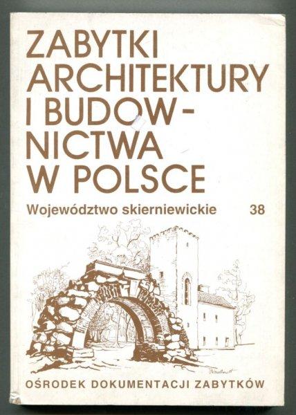 Zabytki Architektury i budownictwa w Poslce. T.38: Województwo skierniewickie