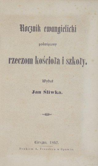 ROCZNIK ewangelicki poświęcony rzeczom kościoła i szkoły. R. [1]: 1862, R. 2: 1863. Wyd. Jan Śliwka