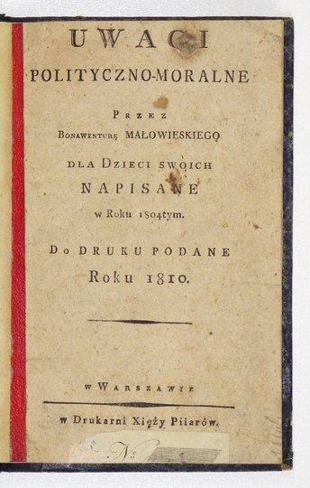 MAŁOWIESKI Bonawentura - Uwagi polityczno-moralne przez ... dla dzieci swoich napisane w roku 1804tym. Do druku podane roku 1810.
