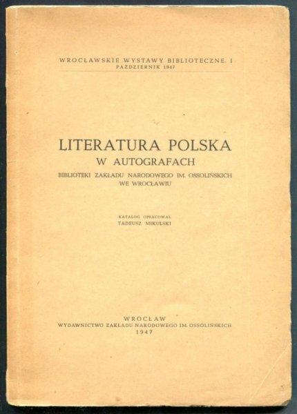 Mikulski Tadeusz - Literatura polska w autografach Biblioteki Zakładu Narodowego im. Ossolińskich we Wrocławiu. Katalog oprac. .