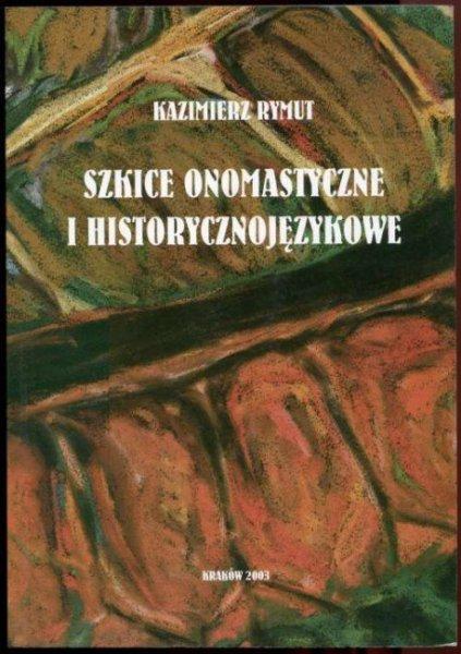 Rymut Kazimierz - Szkice onomastyczne i historycznojęzykowe