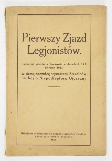 PIERWSZY Zjazd Legjonistów, Pamiętnik Zjazdu w Krakowie w dniach 5, 6 i 7 sierpnia 1922 w ósmą rocznicę wymarszu Strzelców na bój o Niepodległość Ojczyzny
