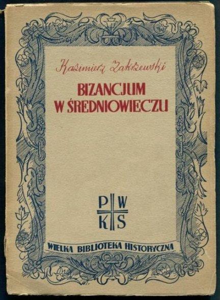 Zakrzewski Kazimierz - Bizancjum w średniowieczu.