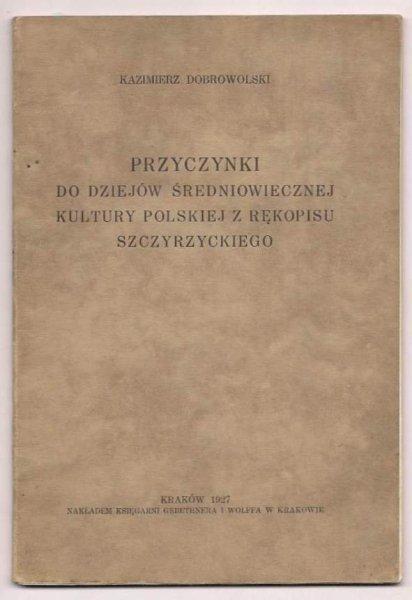 Dobrowolski Kazimierz - Przyczynki do dziejów średniowiecznej kultury polskiej z rękopisu szczyrzyckiego. 1927.