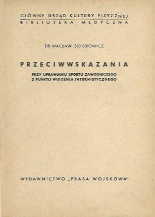 Sidorowicz Wacław - Przeciwwskazania przy uprawianiu sportu zawodniczego z punktu widzenia internistycznego.