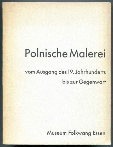 Museum Folkwang Essen. Polnische Malerei vom Ausgang des 19. Jahrhunderts bis zur Gegenwart. Ausstellung veranstaltet vom Nationalmuseum in Warschau.