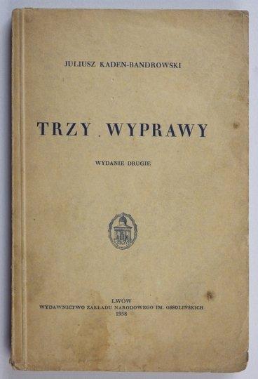 KADEN-BANDROWSKI Juliusz - Trzy wyprawy. Wyd. II.