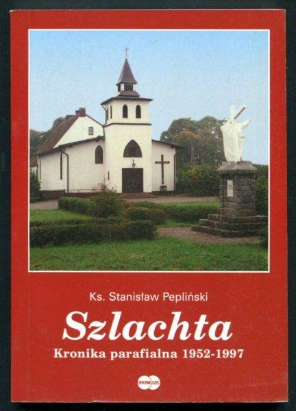 Pepliński Stanisław - Szlachta. Kronika parafialna 1952-1997.