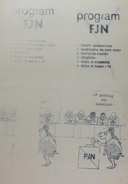 PROGRAM FJN. 1 Sklepy komercyjne, 2 Mieszkania po 2000 roku, 3 Kartki na cukier, 4 Cenzura, 5 Woda w kiełbasie, 6 Woda w radio i TV. Bez miejsca wydania. [198-?]. Bez wydawcy.
