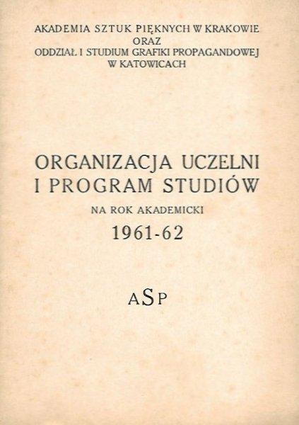 Akademia Sztuk Pięknych w Krakowie oraz Studium Grafiki Propagandowej w Katowicach: Organizacja uczelni i program studiów 1961-62