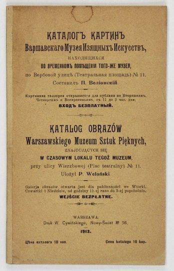 Warszawskie Muzeum Sztuk Pięknych. Katalog obrazów ... znajdujących się w czasowym lokalu tegoż muzeum, przy ulicy Wierzbowej (Plac Teatralny) No 11. Ułożył P. Weloński.