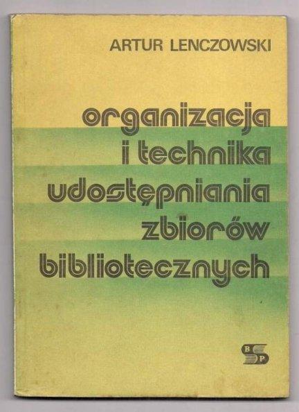 Lenczowski Artur - Organizacja i technika udostępniania zbiorów bibliotecznych.