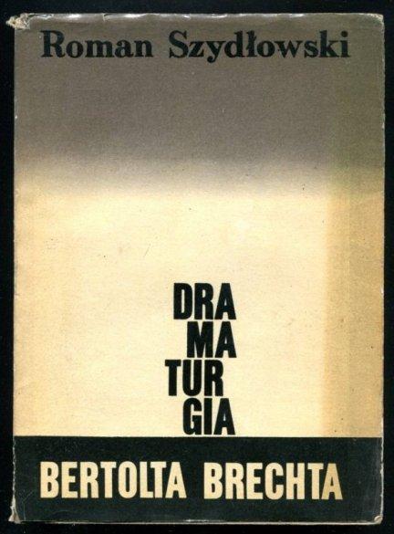 Szydłowski Roman - Dramaturgia Bertolda Brechta