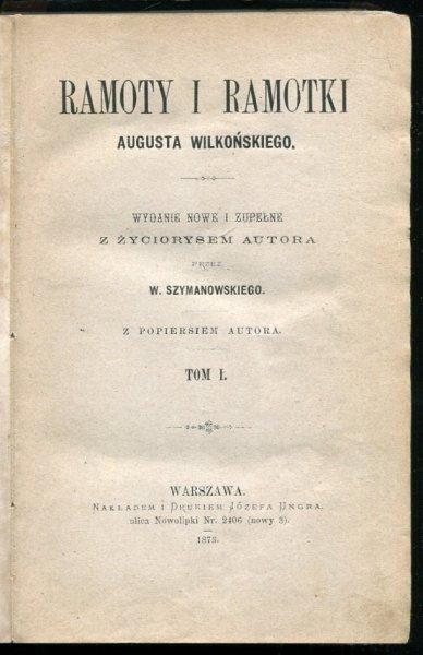 Wilkoński August - Ramoty i ramotki. Wydanie nowe i zupełne z życiorysem autora przez W.Szymanowskiego, z popiersiem autora. T.1