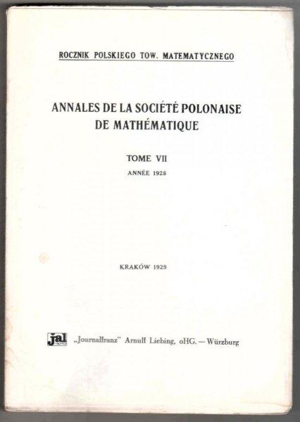 Rocznik Polskiego Tow. Matematycznego. Annales de la Societe polonaise de mathematique. T..7 Annee 1928