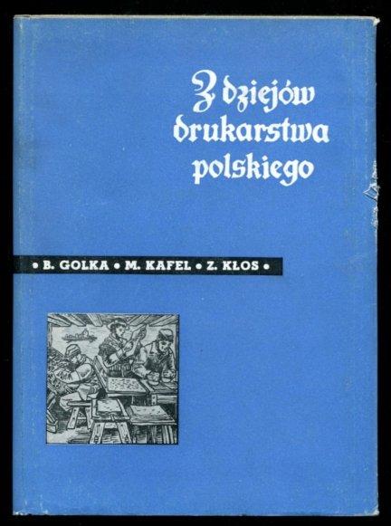 Golka Bartłomiej, Kafel Mieczysław, Kłos Zbigniew - Z dziejów drukarstwa polskiego.