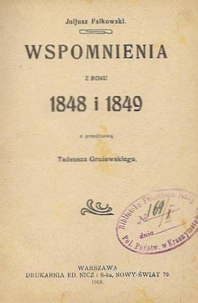Falkowski Juljusz - Wspomnienia z roku 1848 i 1849 z przedmową Tadeusza Grużewskiego. [Część I]-III.