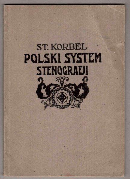 Korbel Stanisław - Polski system stenografji dla szkół i samouków.