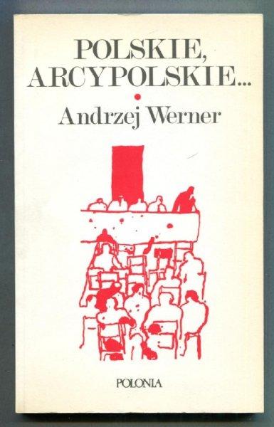 Werner Andrzej - Polskie, arcypolskie ...