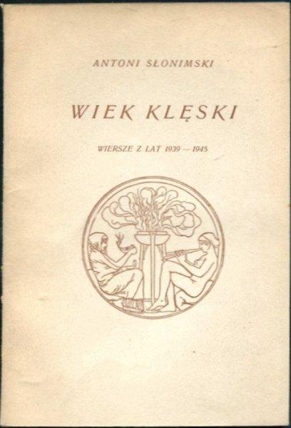 Słonimski Antoni - Wiek klęski. Wiersze z lat 1939-1945