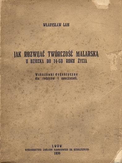 Lam Władysław - Jak rozwijać twórczość malarską u dziecka do 14-go roku życia. Wskazówki dydaktyczne dla rodzicow i nauczycieli. Część 1.